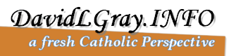 DavidLGray.INFO a Fresh Catholic Perspective