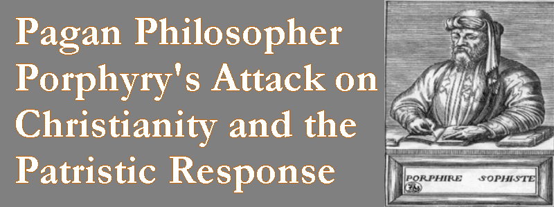 Pagan Philosopher Prophyry's Attack on Christianity, and the